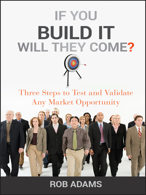 If You Build It Will They Come (eBook): Three Steps to Test and Validate Any Market Opportunity